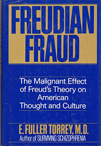 Freudian Fraud: The Malignant Effect Of Freud'S Theory On American Thought And Culture