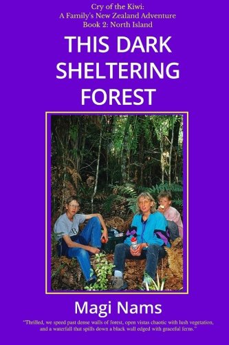 This Dark Sheltering Forest (Cry Of The Kiwi: A Family'S New Zealand Adventure) (Volume 2)