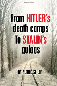 From Hitler'S Death Camps To Stalin'S Gulags
