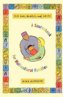 Dim Sum, Bagels, And Grits: A Sourcebook For Multicultural Families