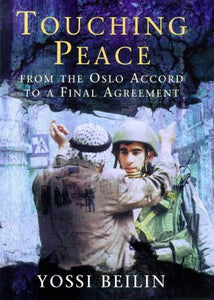 Touching Peace: From The Oslo Accord To A Final Agreement
