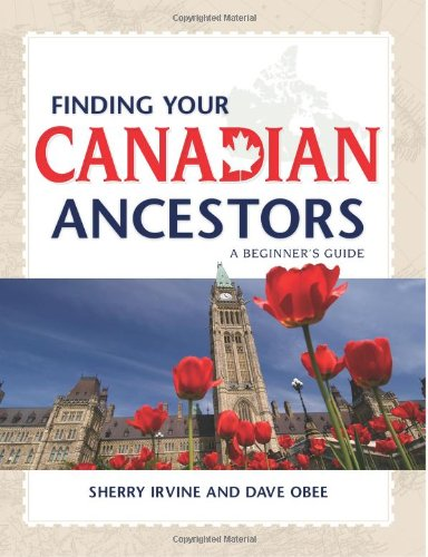 Finding Your Canadian Ancestors: A Beginner'S Guide (Finding Your Ancestors)