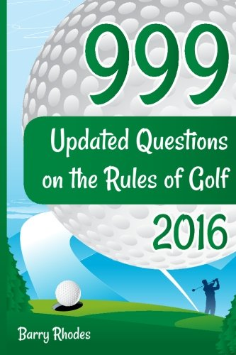 999 Updated Questions On The Rules Of Golf - 2016: The Smart Way To Learn The Rules Of Golf For Golfers Of All Abilities