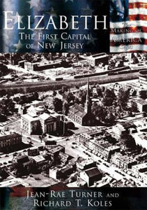 Elizabeth: The First Capital Of New Jersey  (Nj) (Making Of America)