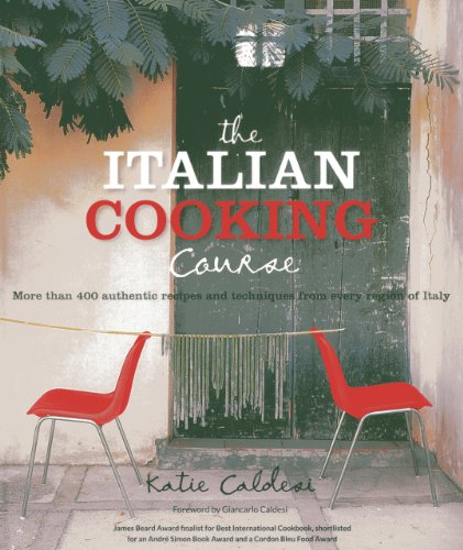 The Italian Cooking Course: More Than 400 Authentic Recipes And Techniques From Every Region Of Italy