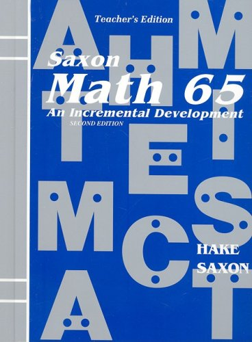 Saxon Math 65: An Incremental Development, Teacher'S Edition, 2Nd Edition