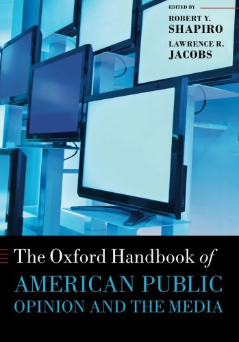 The Oxford Handbook Of American Public Opinion And The Media (Oxford Handbooks)