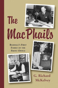 The Macphails : Baseball'S First Family Of The Front-Office