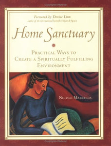 Home Sanctuary : Practical Ways To Create A Spiritually Fulfilling Environment