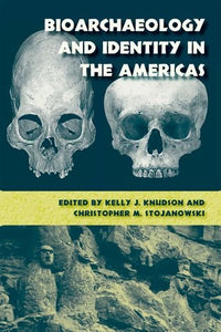 Bioarchaeology And Identity In The Americas (Bioarchaeological Interpretations Of The Human Past: Local, Regional, And Global)
