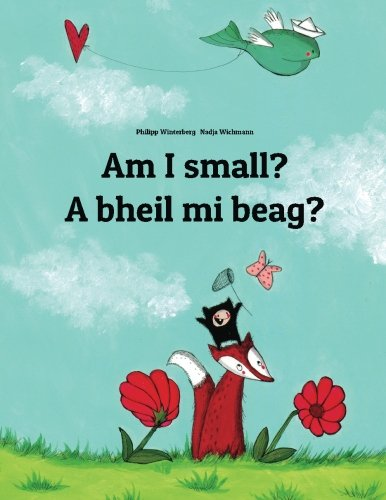 Am I Small? A Bheil Mi Beag?: Children'S Picture Book English-Scottish Gaelic (Bilingual Edition/Dual Language) (Scots And English Edition)