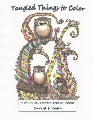 1: Tangled Things To Color: A Whimsical Coloring Book For Adults (Owl Tangled Up) (Volume 1)