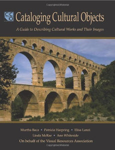 Cataloging Cultural Objects: A Guide To Describing Cultural Works And Their Images