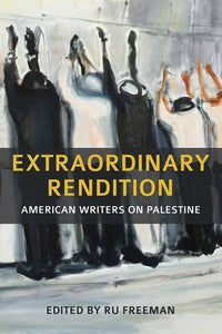 Extraordinary Rendition: American Writers On Palestine