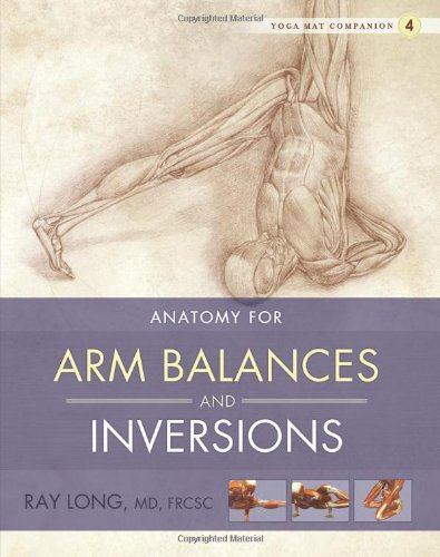 Yoga Mat Companion 4: Anatomy For Arm Balances And Inversions