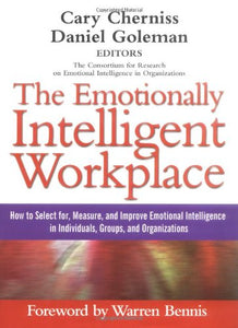 The Emotionally Intelligent Workplace: How To Select For, Measure, And Improve Emotional Intelligence In Individuals, Groups, And Organizations