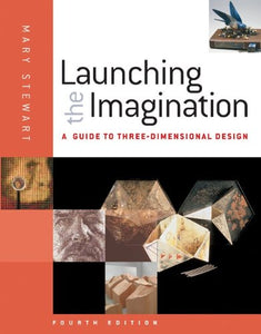 Launching The Imagination: A Guide To Three-Dimensional Design