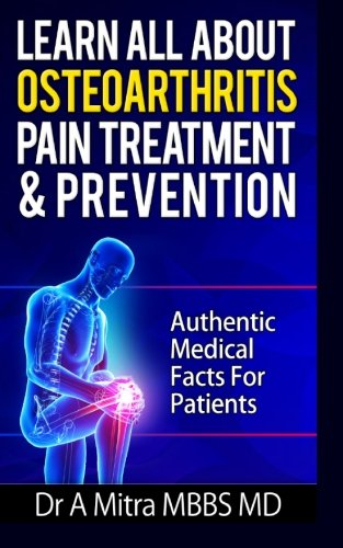 Learn All About Osteoarthritis Pain Treatment & Prevention: Authentic Medical Facts For Patients