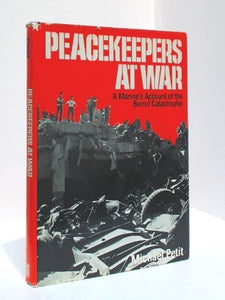 Peacekeepers At War: A Marine'S Account Of The Beirut Catastrophe