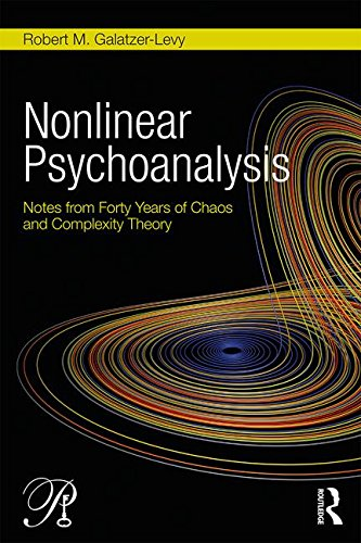 Nonlinear Psychoanalysis: Notes From Forty Years Of Chaos And Complexity Theory (Psychoanalysis In A New Key Book Series)