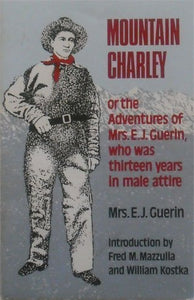 Mountain Charley: Or, The Adventures Of Mrs. E. J. Guerin, Who Was Thirteen Years In Male Attire (Western Frontier Library Vol. 40)