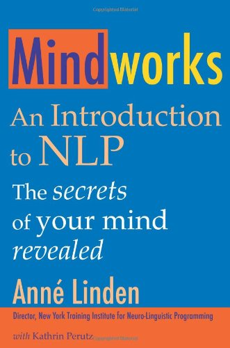 Mindworks: An Introduction To Nlp: The Secrets Of Your Mind Revealed