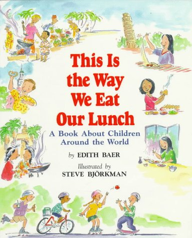 This Is The Way We Eat Our Lunch: A Book About Children Around The World