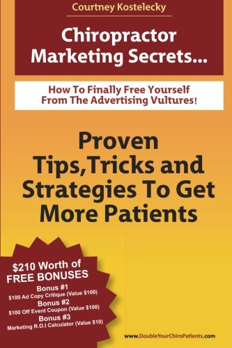 Chiropractor Marketing Secrets: Proven Tips, Tricks And Strategies To Get More Patients.