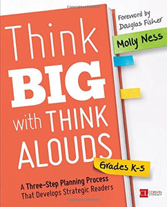 Think Big With Think Alouds, Grades K-5: A Three-Step Planning Process That Develops Strategic Readers (Corwin Literacy)