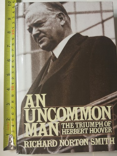 An Uncommon Man: The Triumph Of Herbert Hoover