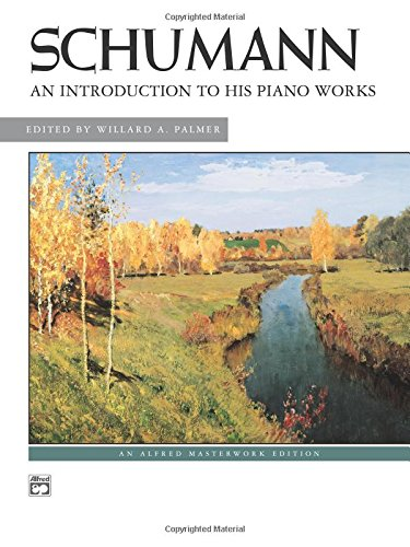 Schumann -- An Introduction To His Piano Works (Alfred Masterwork Edition)