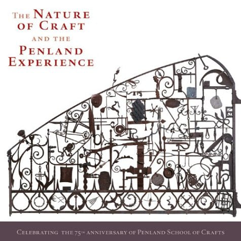 The Nature Of Craft And The Penland Experience: Celebrating The 75Th Anniversary Of Penland School Of Crafts