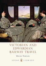 Victorian And Edwardian Railway Travel (Shire Library)