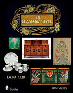 The Glasgow Style: Artists In The Decorative Arts, Circa 1900 (Schiffer Book With Values)