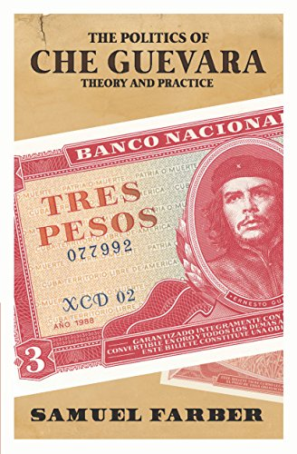 The Politics Of Che Guevara: Theory And Practice