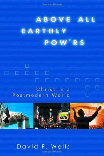 Above All Earthly Pow'Rs: Christ In A Postmodern World