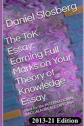 The Tok Essay:  Earning Full Marks On Your Theory Of Knowledge Essay: Ideal For The International Baccalaureate Diploma (Earn Full Marks On Your Dp Internal Assessments)