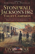 Stonewall Jackson'S 1862 Valley Campaign: War Comes To The Homefront (Civil War Series)