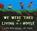 We Were Tired Of Living In A House