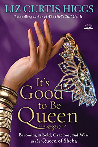 It'S Good To Be Queen: Becoming As Bold Gracious And Wise Ps