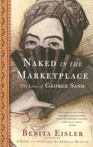 Naked In The Marketplace: The Lives Of George Sand