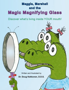 Maggie, Marshall And The Magic Magnifying Glass: Discover What'S Living Inside Your Mouth!