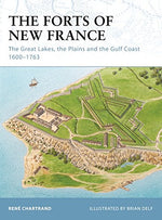 The Forts Of New France: The Great Lakes, The Plains And The Gulf Coast 16001763 (Fortress)