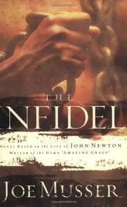 The Infidel: A Novel Based On The Life Of John Newton