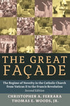 The Great Faade: The Regime Of Novelty In The Catholic Church From Vatican Ii To The Francis Revolu