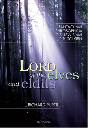 Lord Of Elves And Eldils: Fantasy And Philosophy In C.S. Lewis And J.R.R. Tolkien