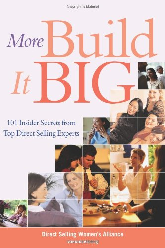 More Build It Big: 101 Insider Secrets From Top Direct Selling Experts