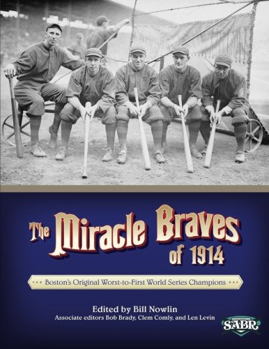 The Miracle Braves Of 1914: Boston'S Original Worst-To-First World Series Champions (The Sabr Digital Library) (Volume 18)