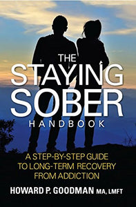 The Staying Sober Handbook: A Step-By-Step Guide To Long-Term Recovery From Addiction
