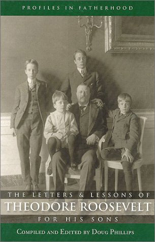 The Letters And Lessons Of Teddy Roosevelt For His Sons (Profiles In Fatherhood)